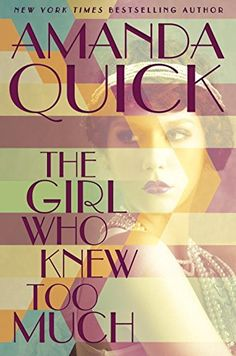 5/9/2017    The Girl Who Knew Too Much Amanda Quick ---The author of the New York Times bestseller 'Til Death Do Us Part enters a new historical era, the 1930s, with her latest historical hardcover romance set in Burning Cove, California, an idyllic small town on the coast that has become a refuge for Hollywood moguls and stars seeking privacy for scandalous trysts and wild parties…