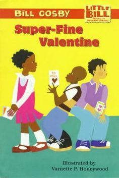 Super-Fine Valentine by Bill Cosby - Little Bill makes a special Valentine for Mia but is reluctant to give it to her, because he is afraid that the other children in their third grade class will tease him.