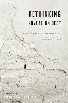 LSE Review of Books – Book Review: Rethinking Sovereign Debt: Politics, Reputation and Legitimacy in Modern Finance by Odette Lienau