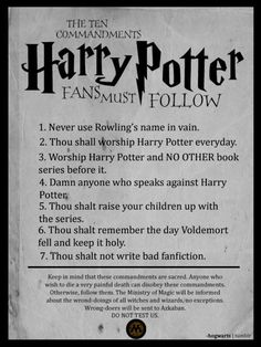 8. Thou shalt own a wand.  9. Thou shalt engage in mock spell battles with fellow Harry Potter fans.  10. Thou shalt insist their Hogwarts letter got lost in the mail.