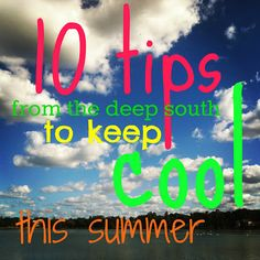 10 tips from the deep south to keep cool this summer!
