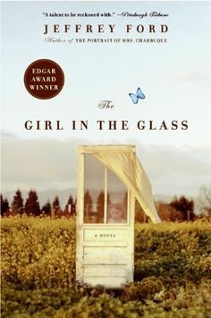 The Girl in the Glass: A Novel by Jeffrey Ford