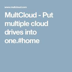 MultCloud - Put multiple cloud drives into one.#home