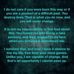 Dear narcissist, I cannot fix your problems, and I can't live with them anymore either. I'm living life my way now.