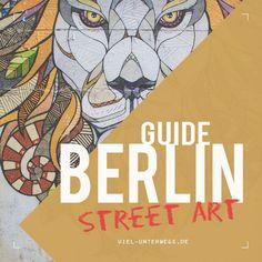 Berlin Street Art Guide - Tipps für Street Art Touren in Berlin mit vielen Bildern und Infos