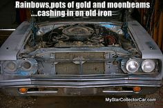 Do you take on car projects for the investment or do you do it for the right reasons? Here's one answer: http://www.mystarcollectorcar.com/2-features/editorials/2153-rainbows-pots-of-gold-and-moonbeams-the-big-disconnect-in-old-cars.html