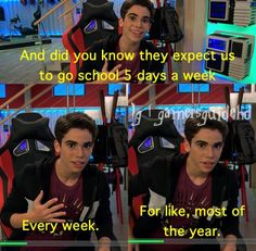 'fid you know they expect us to go to school 5 days a week' --- conor from gamers guide to pretty much everything on disney xd