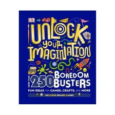 Unlock Your Imagination : 250 Boredom Busters - Fun Ideas for Games, Crafts, and Challenges