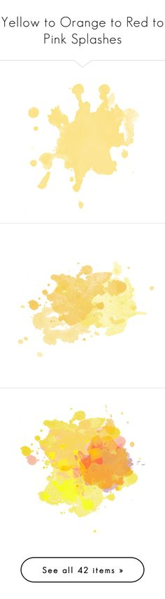 """""""Yellow to Orange to Red to Pink Splashes"""" by delphinium-decorum ❤ liked on Polyvore featuring fillers, splashes, effects, watercolor, backgrounds, paint, textures, text, embellishments and doodles"""