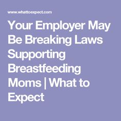 Your Employer May Be Breaking Laws Supporting Breastfeeding Moms   What to Expect