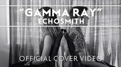 Echosmith - Gamma Ray [Official Cover Video]