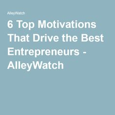 6 Top Motivations That Drive the Best Entrepreneurs - AlleyWatch Top Entrepreneurs, Motivational Quotes For Entrepreneurs, Some Words, Getting Old, Success, Wisdom, Good Things, Getting Older