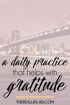Here's one simple thing you can do every day to practice gratitude.   The Real Life RD