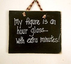hour glass figures diet | Diet humor sign, hour glass figure, dieting, weight funny