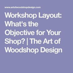 Workshop Layout: What's the Objective for Your Shop? - The Art of Woodshop Design Woodworking Shop Design Ideas, Woodworking Workshop, Easy Woodworking Projects, Workshop Layout, Workshop Design, Shops, Learning, Crafts, Designs