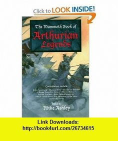 The Mammoth Book of Arthurian Legends (9780786705320) Mike Ashley , ISBN-10: 0786705329  , ISBN-13: 978-0786705320 ,  , tutorials , pdf , ebook , torrent , downloads , rapidshare , filesonic , hotfile , megaupload , fileserve