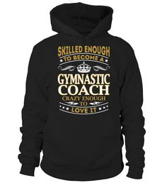 Gymnastic Coach - Skilled Enough   => Check out this shirt by clicking the image, have fun :) Please tag, repin & share with your friends who would love it. #Gymnastics #Gymnasticsshirt #Gymnasticsquotes #hoodie #ideas #image #photo #shirt #tshirt #sweatshirt #tee #gift #perfectgift #birthday #Christmas