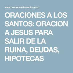 ORACIONES A LOS SANTOS: ORACION A JESUS PARA SALIR DE LA RUINA, DEUDAS, HIPOTECAS
