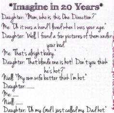 Awwww that's adorable! I hope in twenty years that's me... But Niall Horan would never date me! Never.
