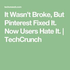 It Wasn't Broke, But Pinterest Fixed It. Now Users Hate It. | TechCrunchMore Pins Like This At FOSTERGINGER @ Pinterest⛱⛱