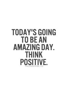 Today's going to be an amazing day. Think positive... #inspiration TheCFEF.org