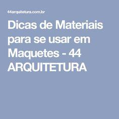 Dicas de Materiais para se usar em Maquetes - 44 ARQUITETURA