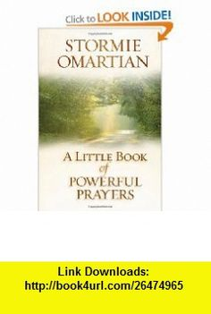 A Little Book of Powerful Prayers (9780736928564) Stormie Omartian , ISBN-10: 0736928561  , ISBN-13: 978-0736928564 ,  , tutorials , pdf , ebook , torrent , downloads , rapidshare , filesonic , hotfile , megaupload , fileserve