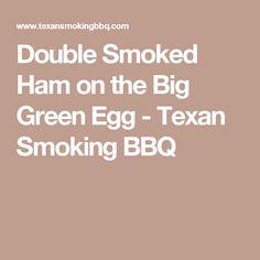 Double Smoked Ham on the Big Green Egg - Texan Smoking BBQ