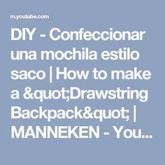 "DIY - Confeccionar una mochila estilo saco | How to make a ""Drawstring Backpack"" | MANNEKEN - YouTube"