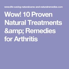 Wow! 10 Proven Natural Treatments & Remedies for Arthritis