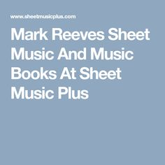 Looking for Mark Reeves sheet music? You'll find a wide selection of Mark Reeves sheet music, songbooks, and music books at Sheet Music Plus.