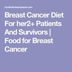 Breast Cancer Diet For her2+ Patients And Survivors | Food for Breast Cancer