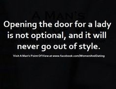 Opening the door for a lady is not optional and it will never go out of style.