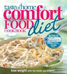 Taste of Home Comfort Food Diet Cookbook: Lose Weight with the Foods you Crave!
