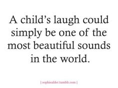 A child's laugh could simply be one of the most beautiful sounds in the world. :) #quotes