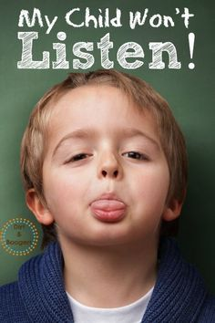 """""""My Child Won't Listen to Me!"""" Great parenting tips for when your child just won't listen."""