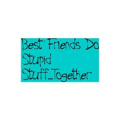 Best Friend Quote ❤ You know who Im talking about. ;)