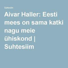 Aivar Haller: Eesti mees on sama katki nagu meie ühiskond | Suhtesiim