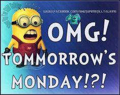 Omg tomorrow is Monday Sunday Humor, Sunday Quotes Funny, Funny Qoutes, Monday Quotes, Happy Quotes, Funny Sunday, Funny Sayings, Minion Talk, Minions Love