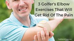 3 Golfers Elbow Exercises That Will Get Rid Of The Pain  Golfer's elbow, though not necessarily caused by golfing, is a common ailment. Here are 3 exercises that can help reduce the pain and number of flare-ups.