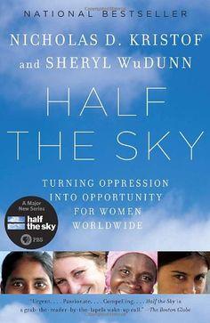 Half the Sky: Turning Oppression into Opportunity for Women Worldwide (9780307387097): Nicholas D. Kristof, Sheryl WuDunn: Books