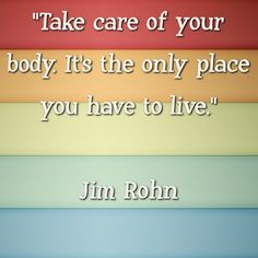"""""""Take care of your body. It's the only place you have to live.""""    Jim Rohn    #quotes #qotd #qod #motivation #inspiration"""