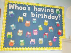 Owl themed Birthday Bulletin Board: Who's having a birthday? I would put all of the birds in a nest and put the special birds in a place of honor on the board. Owl Bulletin Boards, Birthday Bulletin Boards, Preschool Bulletin Boards, Preschool Birthday Board, Preschool Rooms, Daycare Rooms, Preschool Ideas, Owl Theme Classroom, Toddler Classroom