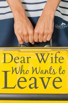 Dear Wife Who Wants to Leave --- is leaving the answer? Is your marriage worth…