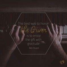 Oh Great Giver, you're faithful even when I am not & your grace is richer than the finest food. We honor you! What gift are you thanking the Giver of Life for today?