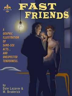 The cover of FAST FRIENDS, a gay erotic graphic novel in digital format with script by me (Dale Lazarov) and art by Michael Broderick . Check out the uncensored promo clip with multiple sample pages at the Selz page for FAST FRIENDS: http://selz.co/1pscUTz