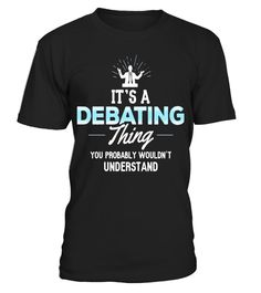 "# Debating T-Shirt - It's a Debating Thing! .  Special Offer, not available in shops      Comes in a variety of styles and colours      Buy yours now before it is too late!      Secured payment via Visa / Mastercard / Amex / PayPal      How to place an order            Choose the model from the drop-down menu      Click on ""Buy it now""      Choose the size and the quantity      Add your delivery address and bank details      And that's it!      Tags: It's a Debating Thing, You Wouldn't…"