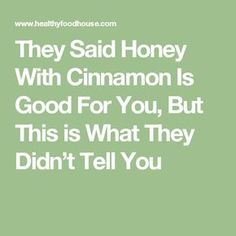 They Said Honey With Cinnamon Is Good For You, But This is What They Didn't Tell You