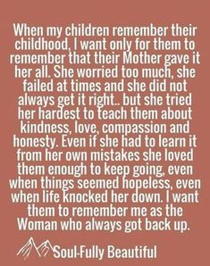 When my children remember their childhood I want only for them to remember that . - When my children remember their childhood I want only for them to remember that – Single Mom Liv - Mommy Quotes, Single Mom Quotes, Life Quotes, Being A Mom Quotes, Strong Mom Quotes, Quotes About Single Moms, Funny Quotes, Single Mom Meme, Team Quotes