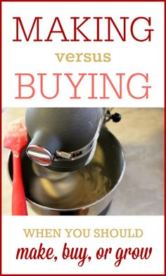 Making vs. Buying: When you should make, buy, or grow your food.